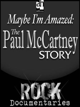 Maybe I'm Amazed: The Paul McCartney Story
