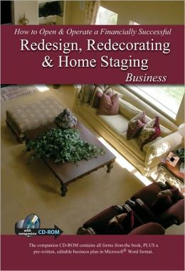 How to Open and Operate a Financially Successful Redesign, Redecorating, and Home Staging Business: With Companion CD-ROM