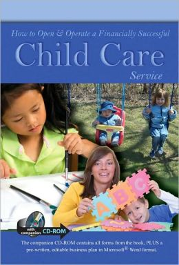 How to Open & Operate a Financially Successful Child Care Service (With Companion CD-ROM)
