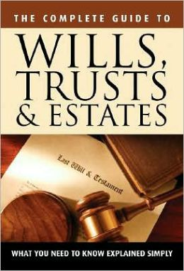 The Complete Guide to Wills, Trusts, and Estates: What You Need to Know Explained Simply