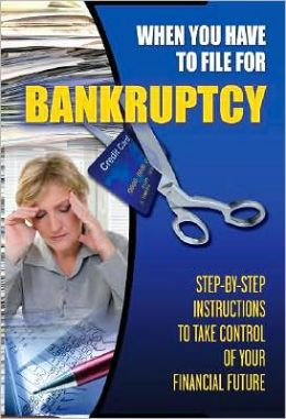 When You Have to File for Bankruptcy: Step-by-Step Instructions to Take Control of Your Financial Future