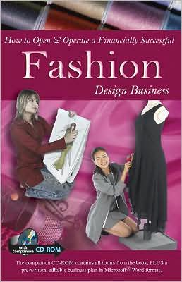 How to Open & Operate a Financially Successful Fashion Design Business: With Companion CD-ROM