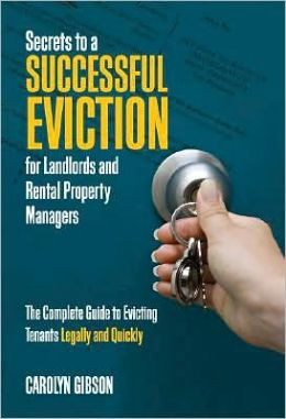 Secrets to a Successful Eviction for Landlords and Rental Property Managers: The Complete Guide to Evicting Tenants Legally and Quickly Carolyn Gibson