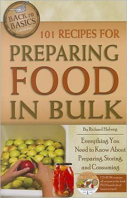 101 Recipes for Preparing Food in Bulk: Everything You Need to Know About Preparing, Storing, and Consuming with Companion CD-ROM