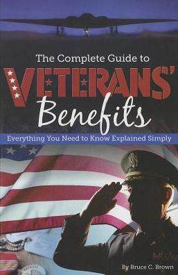 The Complete Guide to Veterans Benefits: Everything You Need to Know Explained Simply