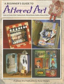 Beginner's Guide to Altered Art (Leisure Arts #4536)