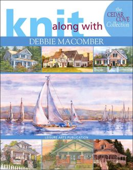 Knit Along with Debbie Macomber: The Cedar Cove Collection