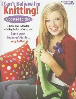 I Can't Believe I'm Knitting (Leisure Arts #4062)