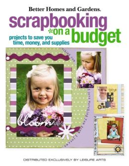 Scrapbooking on a Budget: Projects to Save You Money (Leisure Arts #4150)
