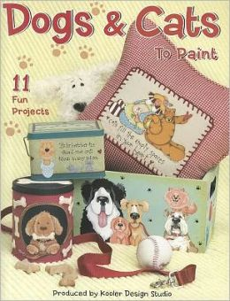 Dogs & Cats To Paint (Leisure Arts #22599)