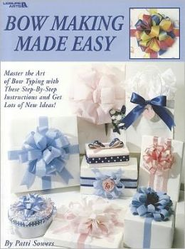 Bow Making Made Easy (Leisure Arts #1340)