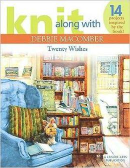 Knit Along with Debbie Macomber: Twenty Wishes