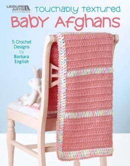 Touchably Textured Baby Afghans (Leisure Arts #4641)