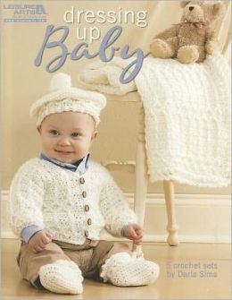 Dressing Up Baby (Leisure Arts #4780)