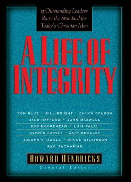 A Life of Integrity: 12 Outstanding Leaders Raise the Standard for Today's Christian Men