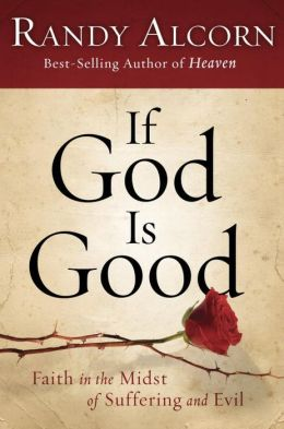 If God Is Good: Faith in a World of Suffering and Evil