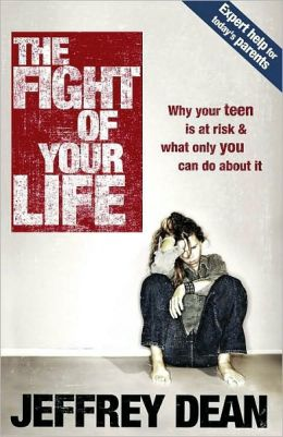 Fight of Your Life: Why Your Teen Is at Risk and What Only You Can Do about It