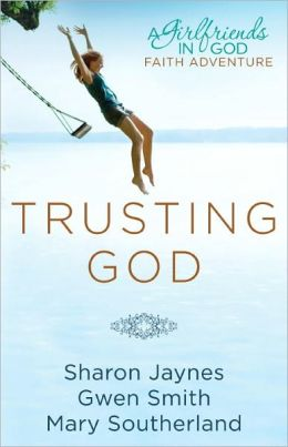 Trusting God: A Girlfriends in God Faith Adventure