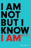 Book Cover Image. Title: I Am Not But I Know I Am:  Welcome to the Story of God, Author: Louie Giglio