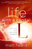 Book Cover Image. Title: Life with a Capital L:  Embracing Your God-Given Humanity, Author: Matt Heard