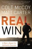 Book Cover Image. Title: The Real Win:  A Man's Quest for Authentic Success, Author: Colt McCoy