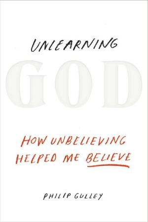 Book Unlearning God: How Unbelieving Helped Me Believe