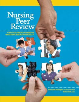 Nursing Peer Review: A Practical Approach to Promoting Professional Nursing Accountability