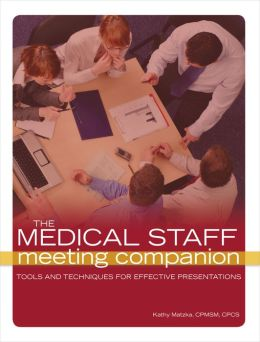 Medical Staff Meeting Companion: Tools and Techniques for Effective Presentations