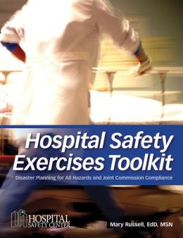 Hospital Safety Exercises Toolkit: Disaster Plans for All Hazards and Joint Commission Compliance