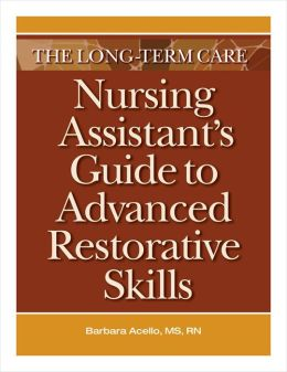 Long-Term Care Nursing Assistant's Guide to Advanced Restorative Skills