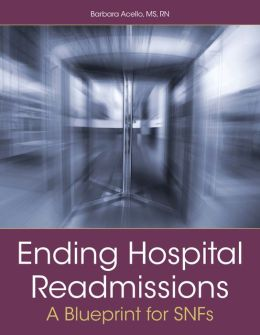 Ending Hospital Readmissions: A Blueprint for SNFs