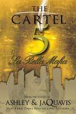 Book Cover Image. Title: The Cartel 5:  La Bella Mafia, Author: Ashley and JaQuavis