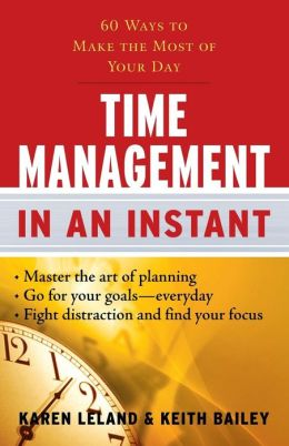 Time Management in an Instant: 60 Ways to Make the Most of Your Day