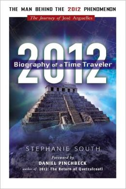 2012: Biography of a Time Traveler: The Journey of Jose Arguelles
