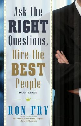 Ask the Right Questions, Hire the Best People, Third Edition