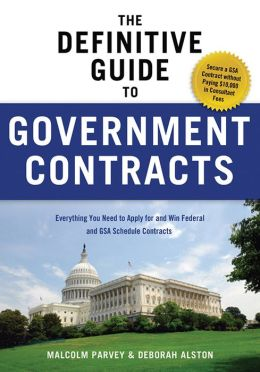 The Definitive Guide to Government Contracts: Everything You Need to Apply for and Win Federal and GSA Schedule Contracts
