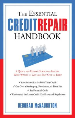 The Essential Credit Repair Handbook: A Quick and Handy Guide for Anyone Who Wants to Get and Stay Out of Debt