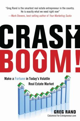 Crash Boom!: Make a Fortune in Today's Volatile Real Estate Market Greg Rand