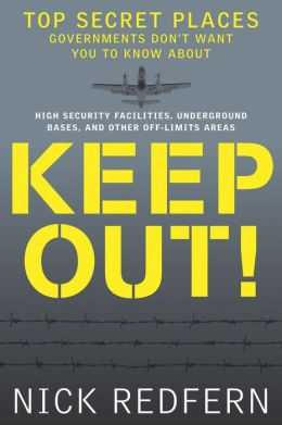 Keep Out!: Top Secret Places Governments Don?t Want You to Know About