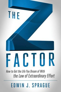 The Z Factor: How to Get the Life You Dream of With The Law of Extraordinary Effort