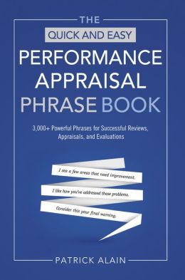 The Quick and Easy Performance Appraisal Phrase Book: 3000+ Powerful Phrases for Successful Reviews, Appraisals and Evaluations