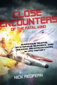 Book Cover Image. Title: Close Encounters of the Fatal Kind:  Suspicious Deaths, Mysterious Murders, and Bizarre Disappearances in UFO History, Author: Nick Redfern