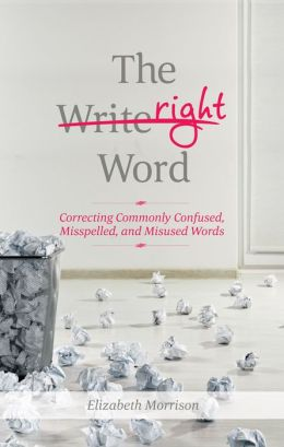 The Right Word: Correcting Commonly Confused, Misspelled, and Misused Words