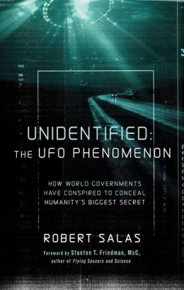 Unidentified: The UFO Phenomenon: How World Governments Have Conspired to Conceal Humanity?s Biggest Secret