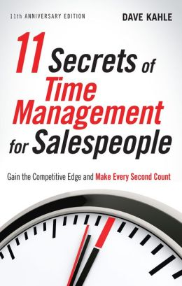 11 Secrets of Time Management for Salespeople, 11th Anniversary Edition: Gain the Competitive Edge and Make Every Second Count
