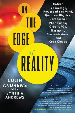 On the Edge of Reality: Hidden Technology, Powers of the Mind, Quantum Physics, Paranormal Phenomena, Orbs, UFOs, Harmonic Transmissions, and Crop Circles