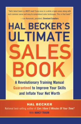Hal Becker's Ultimate Sales Book: A Revolutionary Training Manual Guaranteed to Improve Your Skills and Inflate Your Net Worth