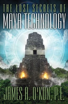 The Lost Secrets of Maya Technology