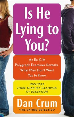 Is He Lying to You?: An Ex-CIA Polygraph Examiner Reveals What Men Don't Want You to Know