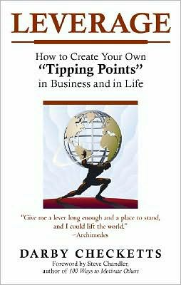 Leverage: How to Create Your Own Tipping Points in Business and in Life